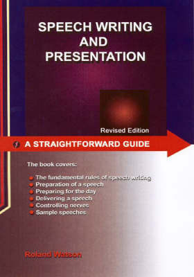 A Straightforward Guide to Speech Writing and Presentation by R. Watson