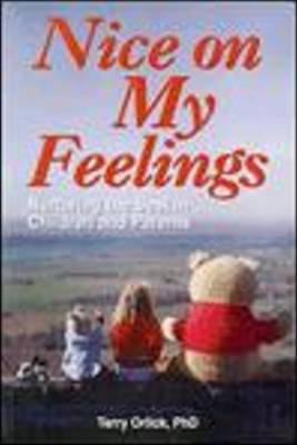Nice on My Feelings: Nurturing the Best in Children and Parents by Terry Orlick
