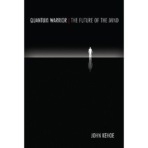 Quantum Warrior: The Future of the Mind by John Kehoe