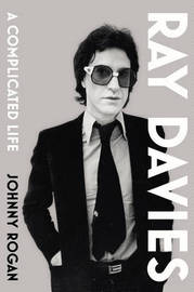Ray Davies: A Complicated Life by Johnny Rogan
