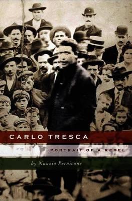 Carlo Tresca by Nunzio Pernicone