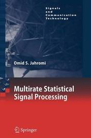 Multirate Statistical Signal Processing by Omid S Jahromi