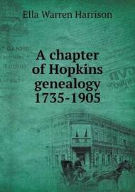 A Chapter of Hopkins Genealogy 1735-1905 by Ella Warren Harrison