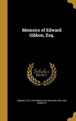 Memoirs of Edward Gibbon, Esq. by Edward 1737-1794 Gibbon