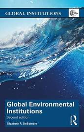 Global Environmental Institutions by Elizabeth R DeSombre