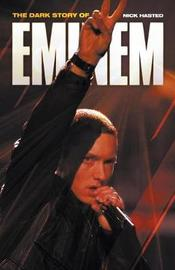 Dark Story of Eminem, The by Nick Hasted