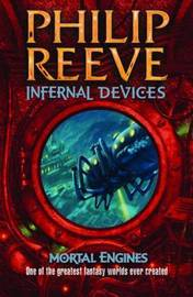 Infernal Devices (Mortal Engines Quartet #3) by Philip Reeve