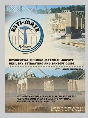 Residential Building Material Jobsite, Delivery, Estimating and Takeoff Guide by Sr V W McLaurin