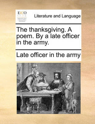 The Thanksgiving. a Poem. by a Late Officer in the Army. by Late Officer in the Army