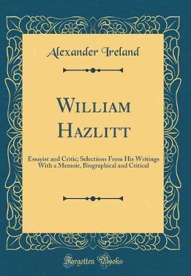 William Hazlitt by Alexander Ireland
