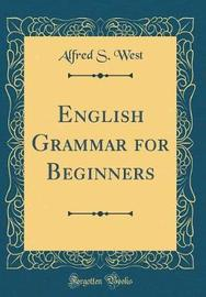 English Grammar for Beginners (Classic Reprint) by Alfred S. West image