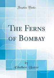 The Ferns of Bombay (Classic Reprint) by Ethelbert Blatter image