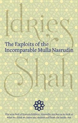 The Exploits of the Incomparable Mulla Nasrudin by Idries Shah