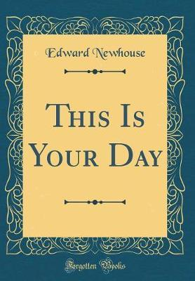 This Is Your Day (Classic Reprint) by Edward Newhouse image