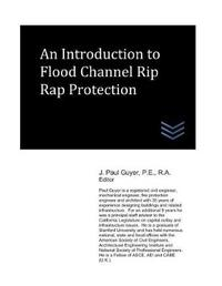 An Introduction to Flood Channel Rip Rap Protection by J Paul Guyer