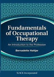 Fundamentals of Occupational Therapy by Bernadette Hattjar