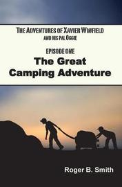 The Adventures of Xavier Winfield and His Pal Oggie, The Great Camping Adventure by Roger Smith