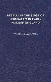 Retelling the Siege of Jerusalem in Early Modern England by Vanita Neelakanta