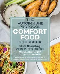 The Autoimmune Protocol Comfort Food Cookbook by Michelle Hoover