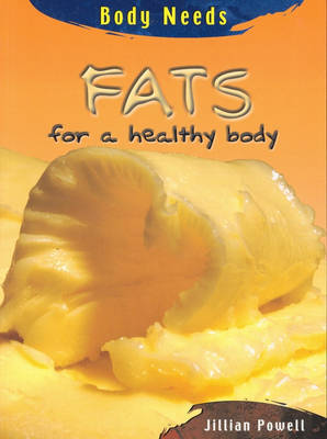 Fats: For a Healthy Body by Jillian Powell image