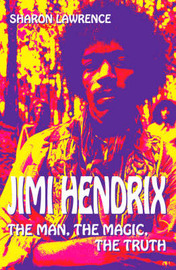 Jimi Hendrix: The Man, the Magic, the Truth by Sharon Lawrence image