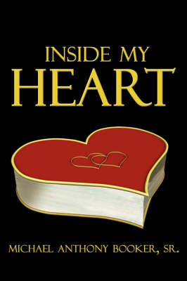 Inside My Heart by Michael Anthony Booker Sr