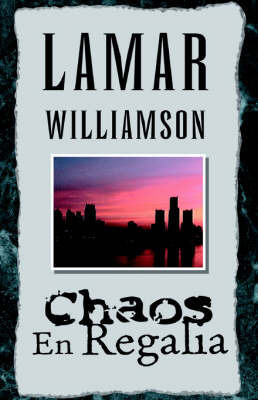 Chaos En Regalia by LaMar Williamson