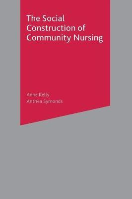 The Social Construction of Community Nursing by Anne Kelly image