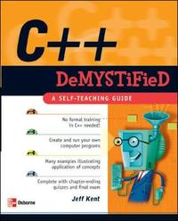 C++ Demystified by Jeff Kent