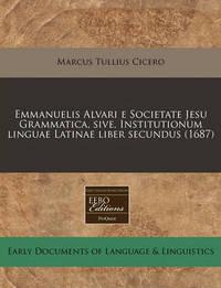 Emmanuelis Alvari E Societate Jesu Grammatica, Sive, Institutionum Linguae Latinae Liber Secundus (1687) by Marcus Tullius Cicero