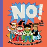 No! ...and I Mean No, Let's Say No to Drugs! by Kandra C Albury