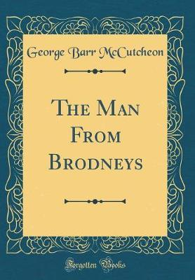 The Man from Brodneys (Classic Reprint) by George , Barr McCutcheon