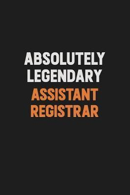 Absolutely Legendary Assistant Registrar by Camila Cooper
