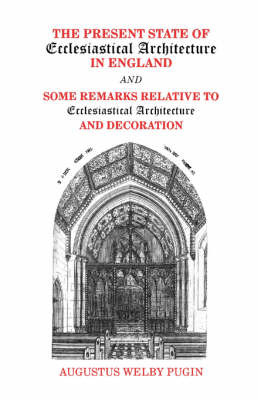 Present State of Ecclesiastical Architecture and Some Remarks Relative to Ecclesiastical Architecture and Decoration by A.N. Pugin image