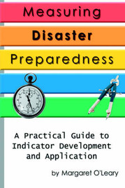 Measuring Disaster Preparedness: A Practical Guide to Indicator Development and Application by Margaret R O'Leary