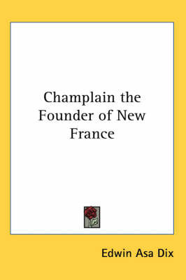 Champlain the Founder of New France by Edwin Asa Dix image