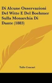 Di Alcune Osservazioni del Witte E del Boehmer Sulla Monarchia Di Dante (1883) by Tullo Concari image