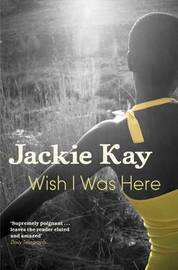 Wish I Was Here by Jackie Kay