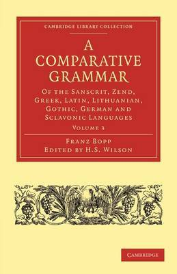 A Comparative Grammar of the Sanscrit, Zend, Greek, Latin, Lithuanian, Gothic, German, and Sclavonic Languages by Franz Bopp image