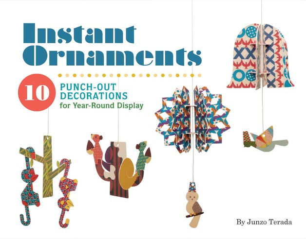 Instant Ornaments: 10 Punch-Out Decorations for Year-Round Display