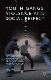 Youth Gangs, Violence and Social Respect by R White