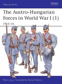 The Austro-Hungarian Forces 1914-18: Bk. 1 by Peter Jung
