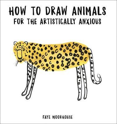 How to Draw Animals for the Artistically Anxious by Faye Moorhouse image