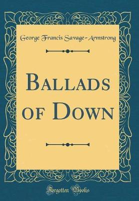 Ballads of Down (Classic Reprint) by George Francis Savage Armstrong image
