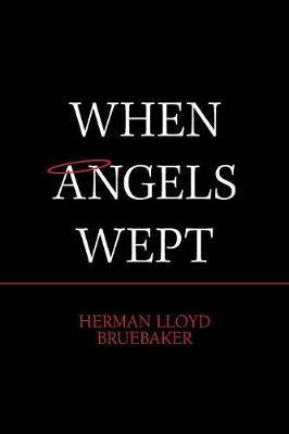 When Angels Wept by Herman Lloyd Bruebaker image