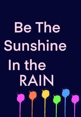 Be The Sunshine In The Rain by Madison Leigh