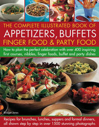 Complete Illustrated Book of Appetizers, Buffets, Finger Food and Party Food by Bridget Jones