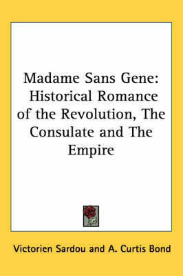 Madame Sans Gene: Historical Romance of the Revolution, The Consulate and The Empire by Victorien Sardou