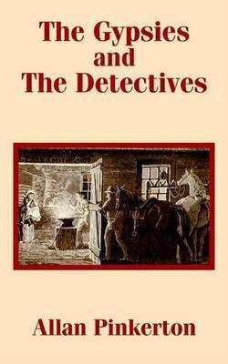 The Gypsies and the Detectives, the by Allan Pinkerton