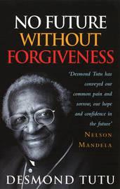 No Future Without Forgiveness by Desmond Tutu